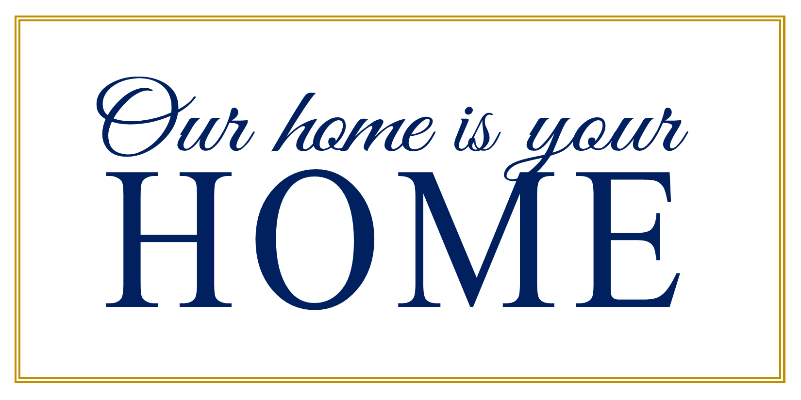 Our Home Is Your Home